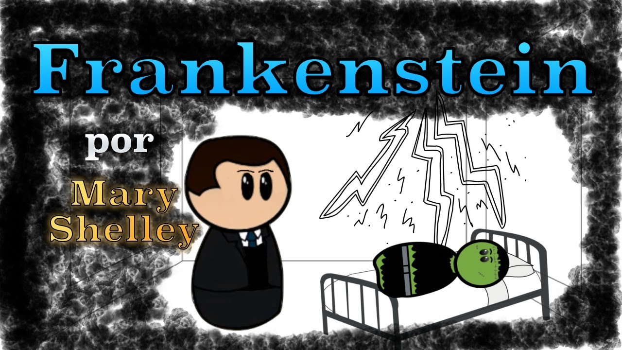 Resumen Del Libro Frankenstein Frankenstein Por Mary Shelley Resumen Animado