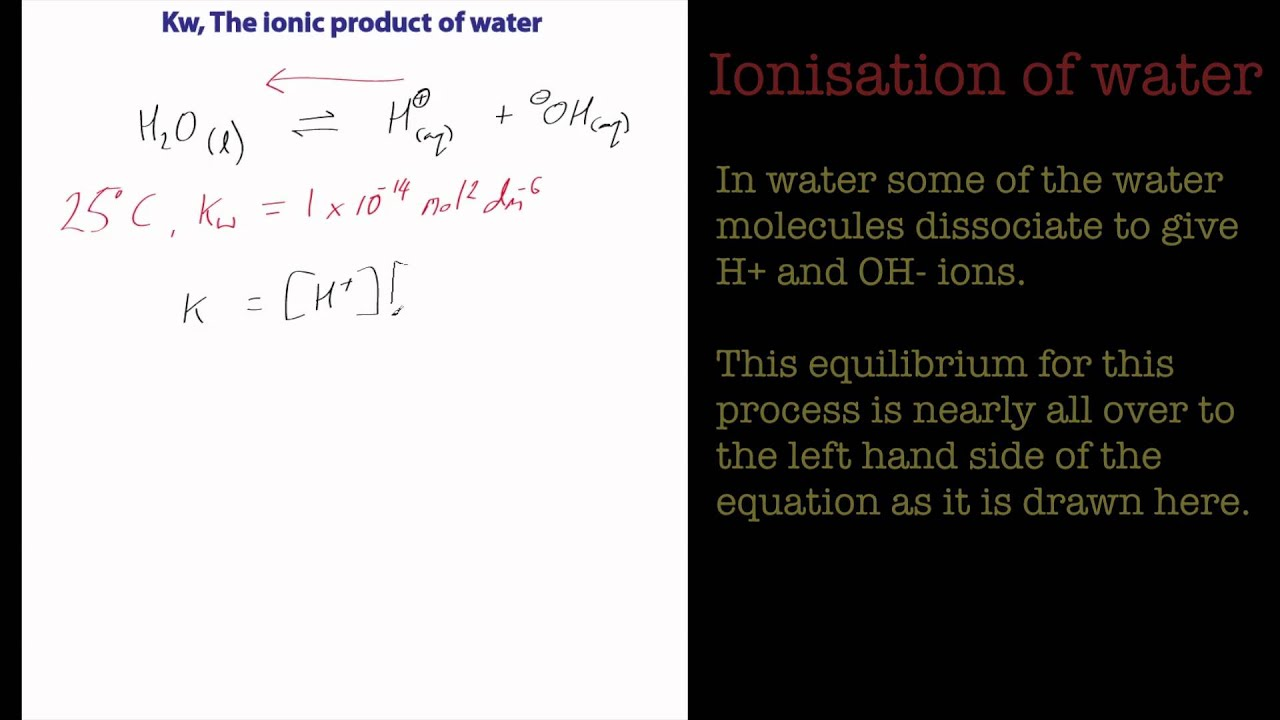 Kw, The Ionic Product of Water. A Chemistry tutorial - YouTube