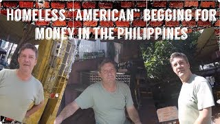 """Homeless """"American"""" expat begging for money in The Philippines.."""