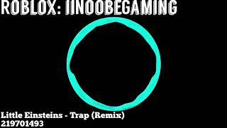 Roblox Music ID: Little Einsteins - Trap (Remix)