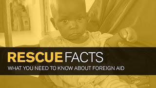 Rescue Facts: What You Need To Know About Foreign Aid