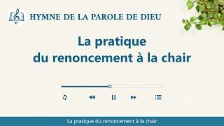 Musique chrétienne en français « La pratique du renoncement à la chair »