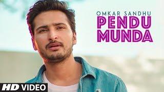 Pendu Munda: Omkar Sandhu (Full Song) Aman Agarwal | Harpal Kaur Sandhu | New Punjabi Songs 2019