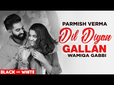 Dil Diyan Gallan (Official B&W Video)| Parmish Verma | Abhijeet Srivastava | Latest Punjabi Song2020