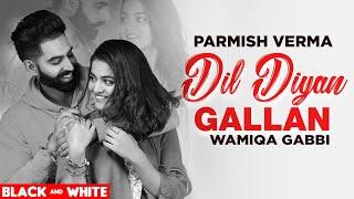 Dil Diyan Gallan (Official B&W Video)  Parmish Verma   Abhijeet Srivastava   Latest Punjabi Song2020 Thumb