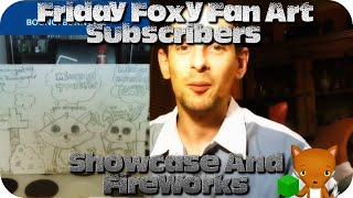 Friday Foxy Fan Art Subscribers Showcase And FireWorks