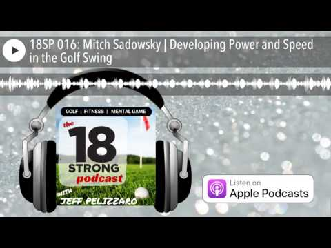 18SP 016: Mitch Sadowsky | Developing Power and Speed in the Golf Swing