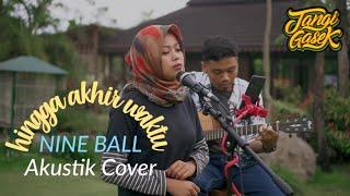 Hingga Akhir Waktu - Nine Ball cover Tangi Gasek (Uki dan Anti) + Lirik