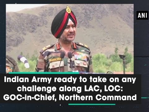 Indian Army ready to take on any challenge along LAC, LOC: GOC-in-Chief, Northern Command Mp3