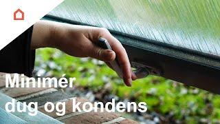 Sådan minimerer du dug og kondens på vinduet
