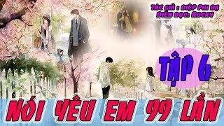 Truyện Ngôn Tình Hay Nhất 2017- Nói Yêu Em 99 Lần- Tập 6 - Diệp Phi Dạ