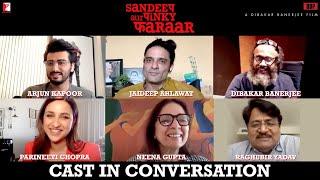Cast In Conversation | Sandeep Aur Pinky Faraar, Arjun, Parineeti, Dibakar, Neena, Jaideep, Raghubir
