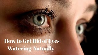 how to get rid of watery eye natural remedy in hindi  आँखों से पानी आने का ईलाज