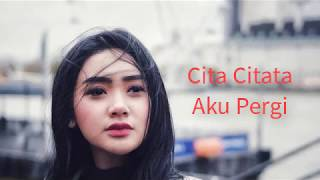 Cita Citata - Aku Pergi ( Official Lirik)
