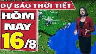 Dự báo thời tiết hôm nay mới nhất ngày 16/8 | Dự báo thời tiết 3 ngày tới