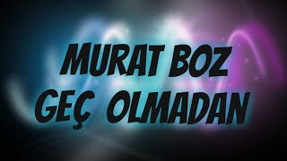 Murat Boz - Geç Olmadan Sözler Video