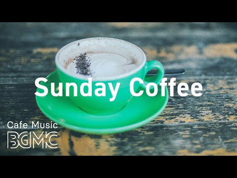Sunday Coffee: Relaxing Jazz Radio - Smooth JAZZ & Soft Bossa Nova for Calm, Work, Study at Home