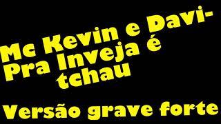 Mc Kevin e Davi - Pra inveja é tchau- Versão Grave Aumentado