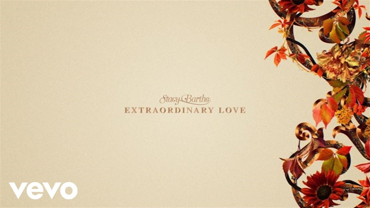 Stacy Barthe - Extraordinary Love (Lyric Video/Fall Version)