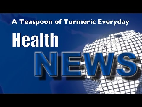 Today's HealthNews For You - Turmeric the Spice of Life
