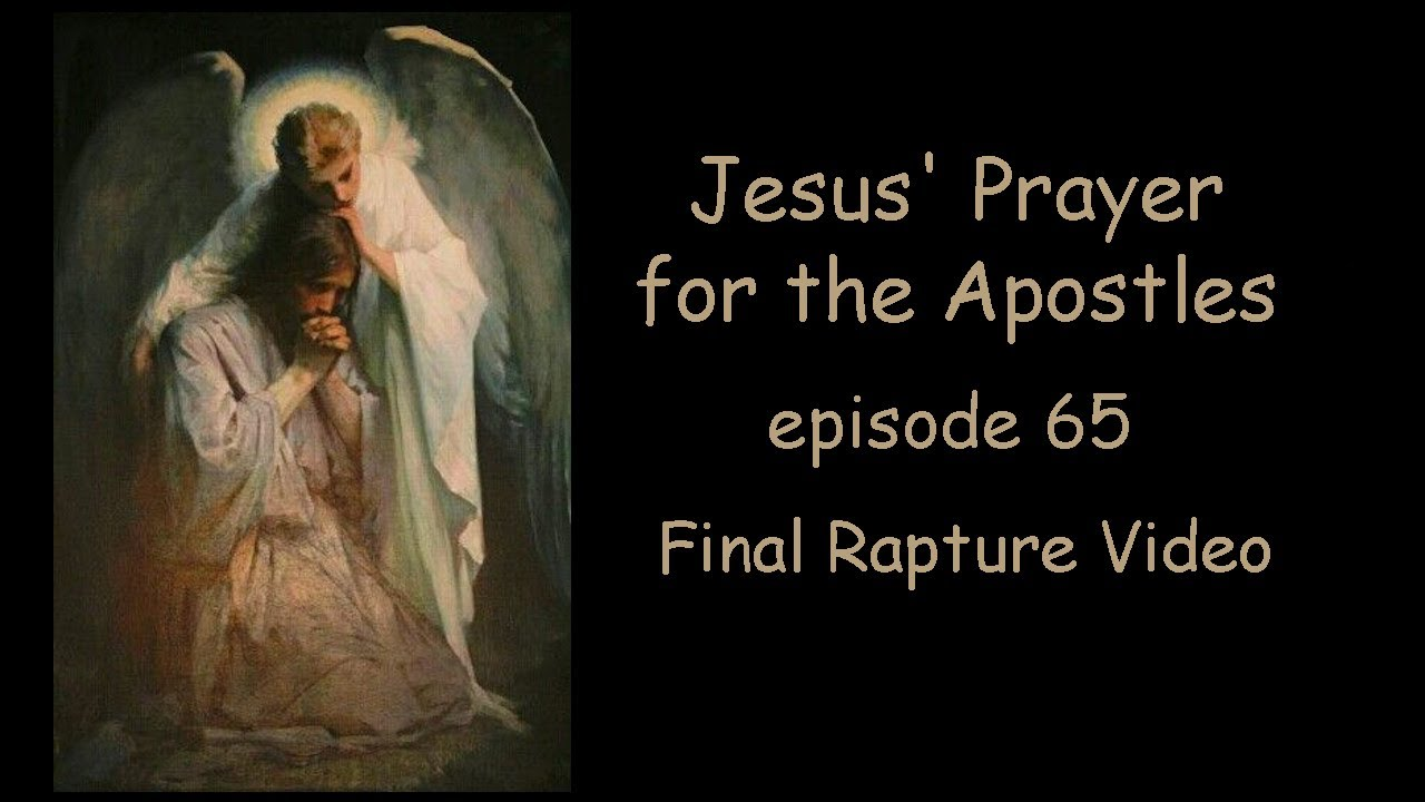 Final Rapture Video. Jesus' Prayer for the Apostles. Deep Sleepers Dream Dreams. Episode 65