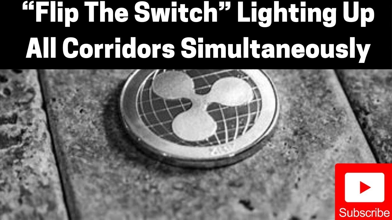 """Ripple/XRP News: """"Flip The Switch"""" Lighting Up All Corridors Simultaneously 4"""