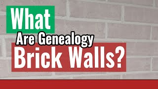What are Genealogy Brick Walls? Defining Family History Terms