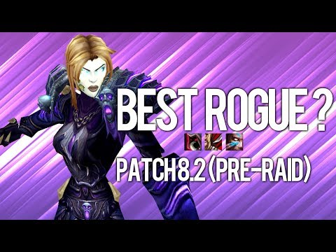Which Spec Of Rogue To Play In Patch 8.2? (Pre-Raid) - WoW: Battle For Azeroth 8.2