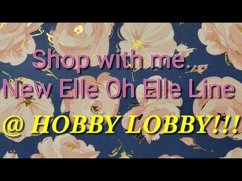 Shop with Me...NEW Elle Oh Elle line @ HOBBY LOBBY!!!