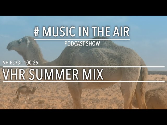 PodcastShow | Music in the Air VH 100-26 w/ VHR SUMMERMIX