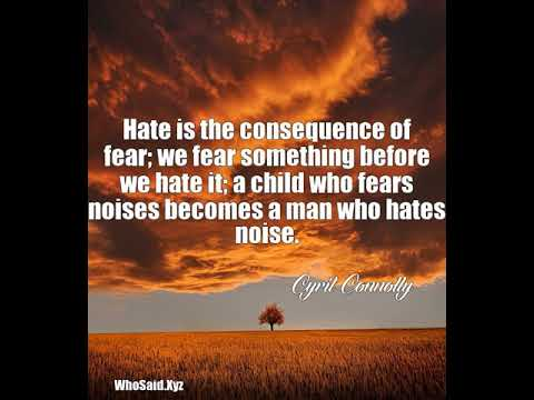 Cyril Connolly: Hate is the consequence of fear; we fear something......