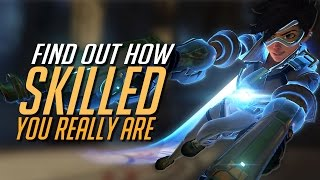 Find out how skilled you REALLY are | Overwatch