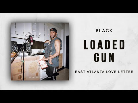 6LACK  Loaded Gun East Atlanta Love Letter