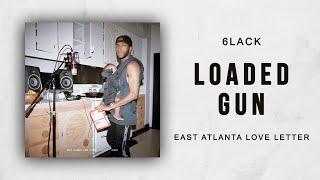 6LACK - Loaded Gun (East Atlanta Love Letter)