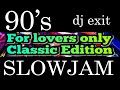 90'S SLOW JAM FOREVER Dj exit
