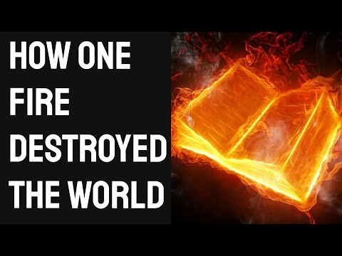 How One Fire Set Humanity Back 1,000 Years...