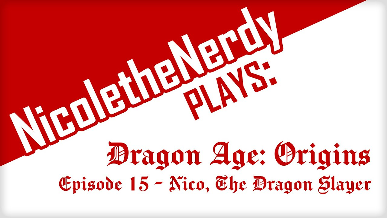 NicoletheNerdy plays: Dragon Age Origins! Episode 15 - Nico, The Dragon Slayer