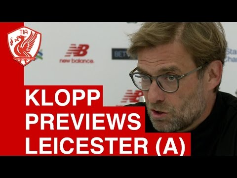 Jurgen Klopp Pre-Match Press Conference - Leicester City vs. Liverpool