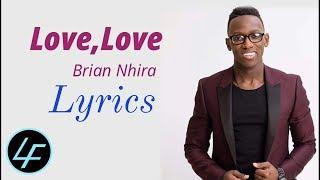 Love, Love (Lyrics) - Brian Nhira