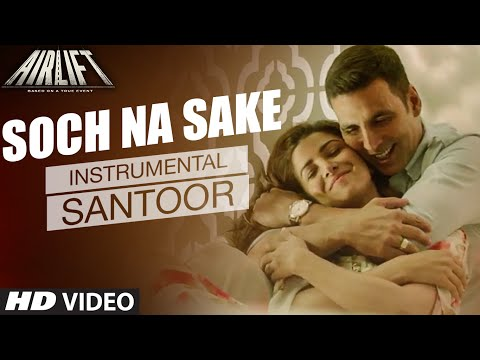 'SOCH NA SAKE' Video | AIRLIFT | (Santoor) Instrumental by Rohan Ratan || T-Series