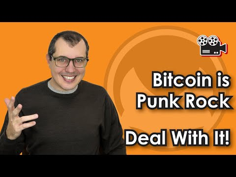 Bitcoin is punk rock - deal with it!