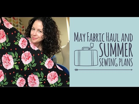 May Fabric Haul plus Summer Sewing Plans