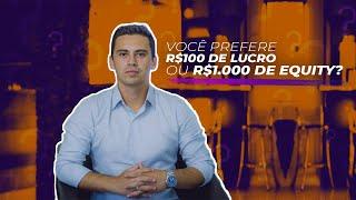 Você prefere R$100,00 de lucro ou R$10.000,00 de Equity?