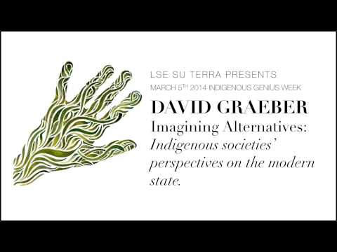 David Graeber - Delivers a talk on 'indigenous' peoples.