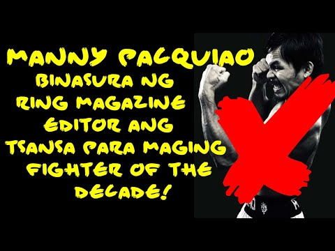 PACQUIAO BINASURA NG RING MAGAZINE EDITOR ANG TSANSA PARA MANALO SA FIGHTER OF THE DECADE