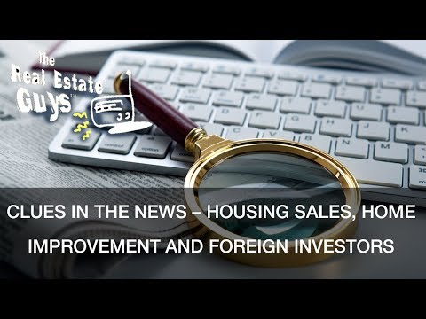 Clues in the News – Housing Sales, Home Improvement and Foreign Investors
