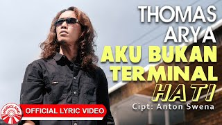 Thomas Arya - Aku Bukan Terminal Hati [Official Lyric Video HD]