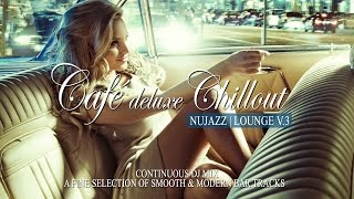 Café Deluxe Chill Out Nu Jazz | Lounge Vol.3 (33 Smooth & Modern Bar Tracks) Mix Tape (Full HD)