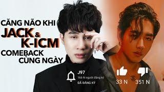 Comeback CÙNG NGÀY: Jack tạo KỶ LỤC youtube, K-ICM nhận dislike tăng KHÔNG PHANH