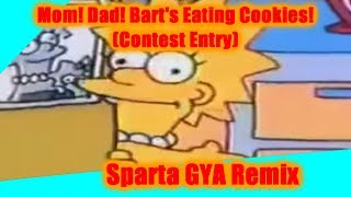 "(The Simpsons) Lisa: ""Mom! Dad! Bart's Eating Cookies!"" Sparta GYA Remix"